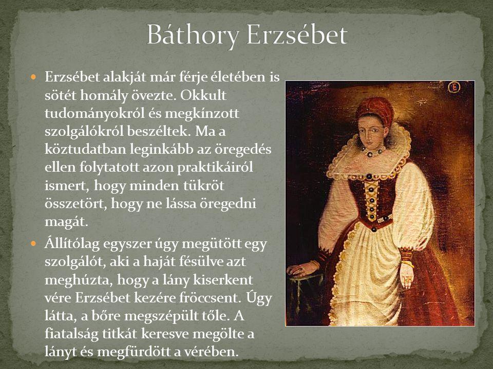Erzsébet alakját már férje életében is sötét homály övezte.