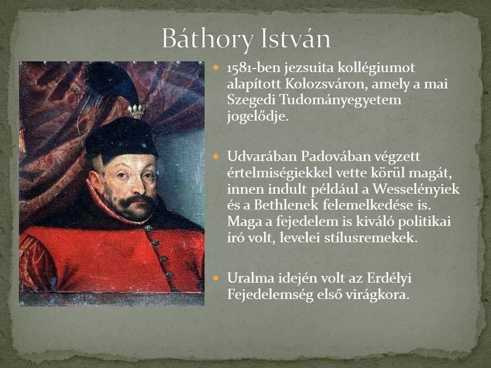 1581-ben jezsuita kollégiumot alapított Kolozsváron, amely a mai Szegedi Tudományegyetem jogelődje.