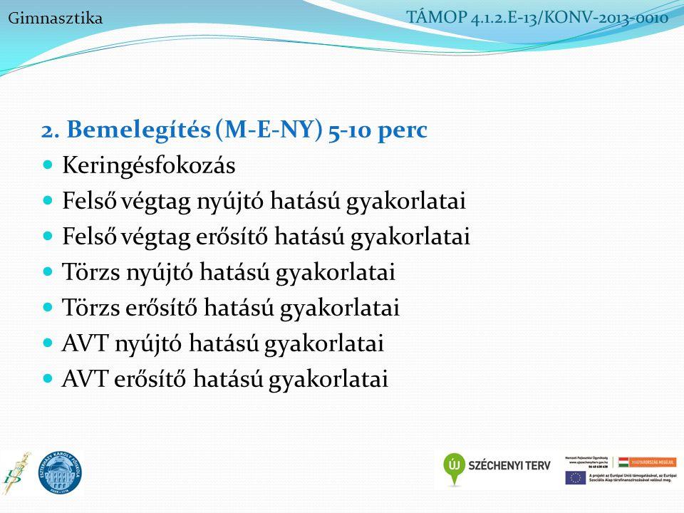 2. Bemelegítés (M-E-NY) 5-10 perc Keringésfokozás Felső végtag nyújtó hatású gyakorlatai Felső végtag erősítő hatású gyakorlatai Törzs nyújtó hatású g