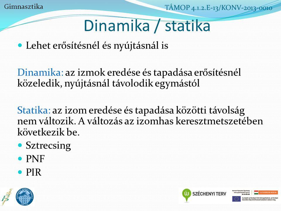 Dinamika / statika Lehet erősítésnél és nyújtásnál is Dinamika: az izmok eredése és tapadása erősítésnél közeledik, nyújtásnál távolodik egymástól Sta