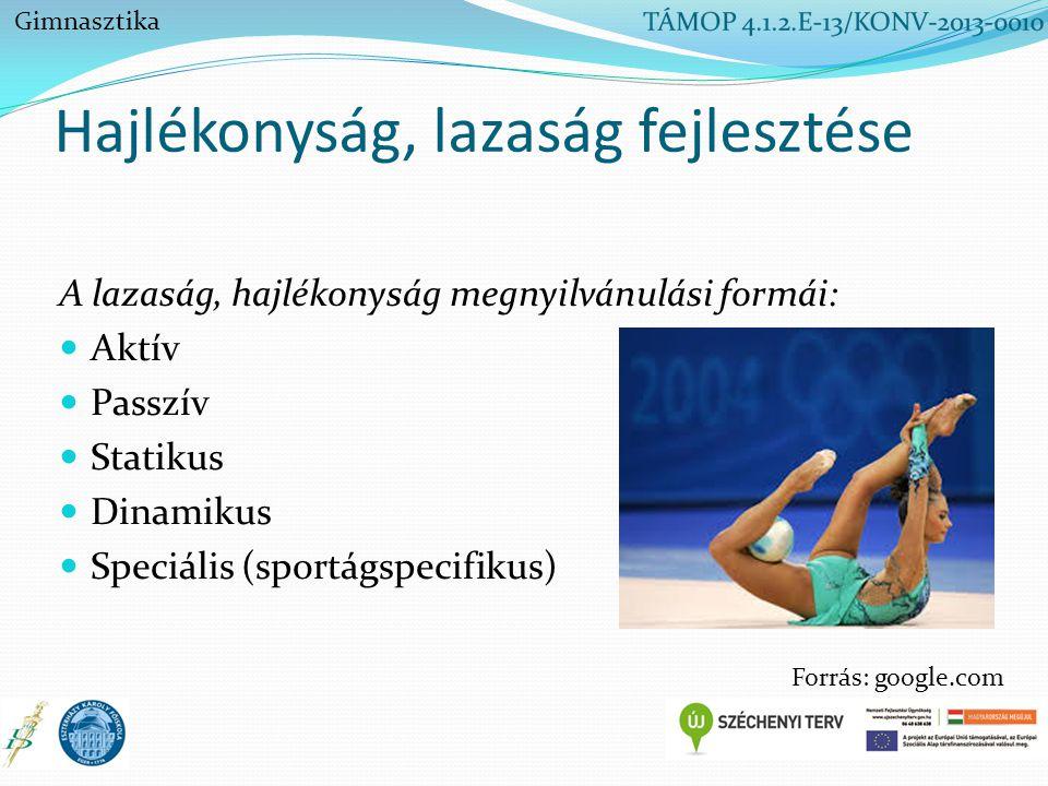 Hajlékonyság, lazaság fejlesztése A lazaság, hajlékonyság megnyilvánulási formái: Aktív Passzív Statikus Dinamikus Speciális (sportágspecifikus) Gimna