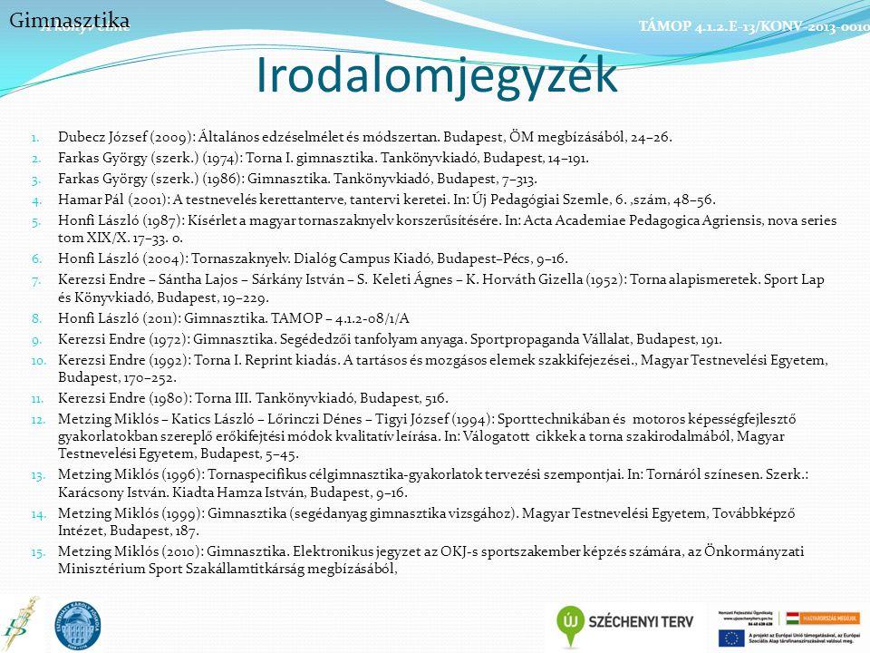 Irodalomjegyzék 1. Dubecz József (2009): Általános edzéselmélet és módszertan. Budapest, ÖM megbízásából, 24–26. 2. Farkas György (szerk.) (1974): Tor