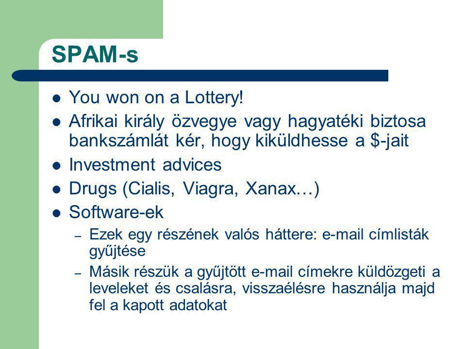 SPAM-s You won on a Lottery! Afrikai király özvegye vagy hagyatéki biztosa bankszámlát kér, hogy kiküldhesse a $-jait Investment advices Drugs (Cialis