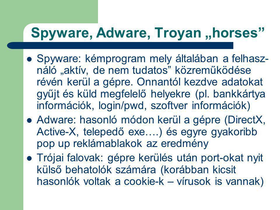 """Spyware, Adware, Troyan """"horses Spyware: kémprogram mely általában a felhasz- náló """"aktív, de nem tudatos közreműködése révén kerül a gépre."""