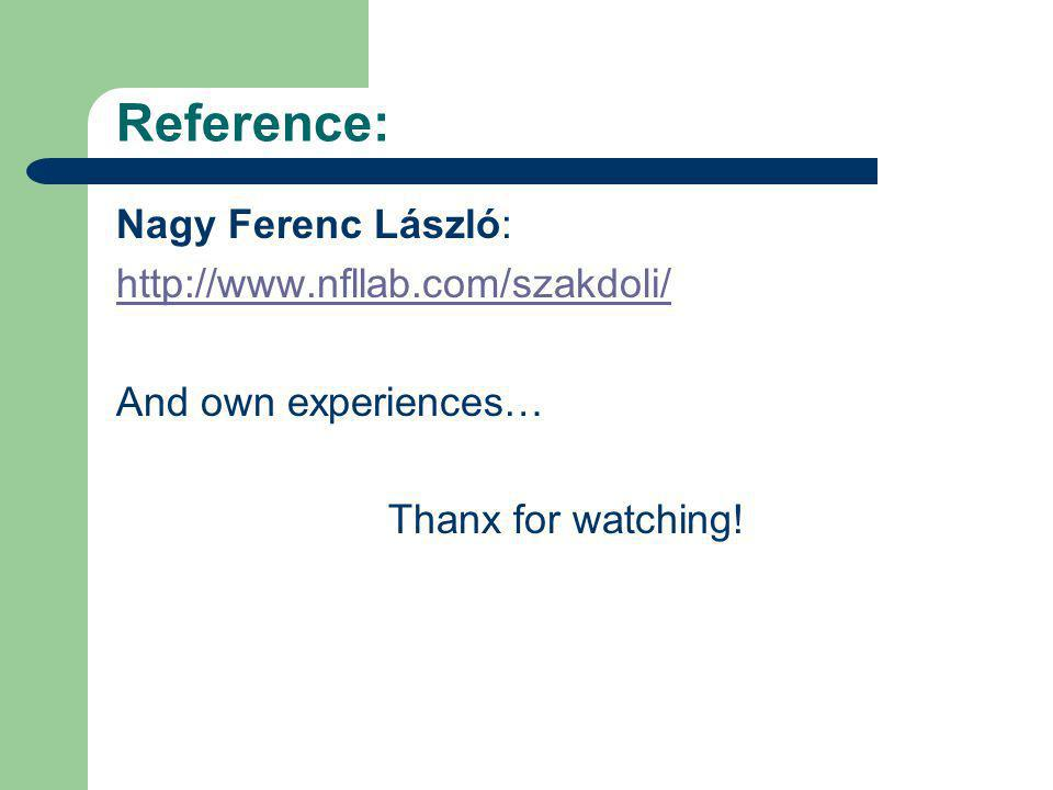 Reference: Nagy Ferenc László: http://www.nfllab.com/szakdoli/ And own experiences… Thanx for watching!