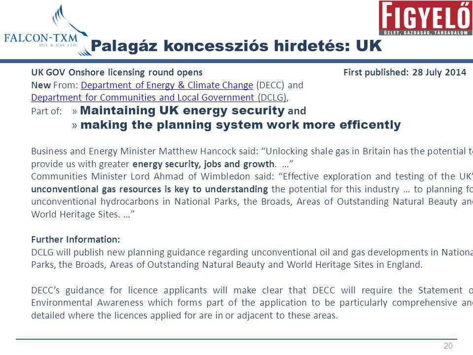 Palagáz koncessziós hirdetés: UK 20 UK GOV Onshore licensing round opens First published: 28 July 2014 New From: Department of Energy & Climate Change (DECC) andDepartment of Energy & Climate Change Department for Communities and Local GovernmentDepartment for Communities and Local Government (DCLG), Part of: » Maintaining UK energy security and » making the planning system work more efficently Business and Energy Minister Matthew Hancock said: Unlocking shale gas in Britain has the potential to provide us with greater energy security, jobs and growth.