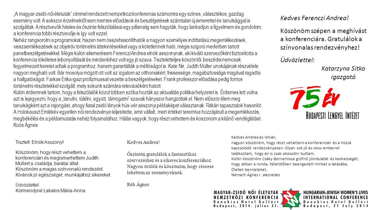 """Kedves Andrea.Köszönöm a meghívást a """"MAGYAR-ZSIDÓ NŐI ÉLETUTAK 2014 évi Konferenciára."""