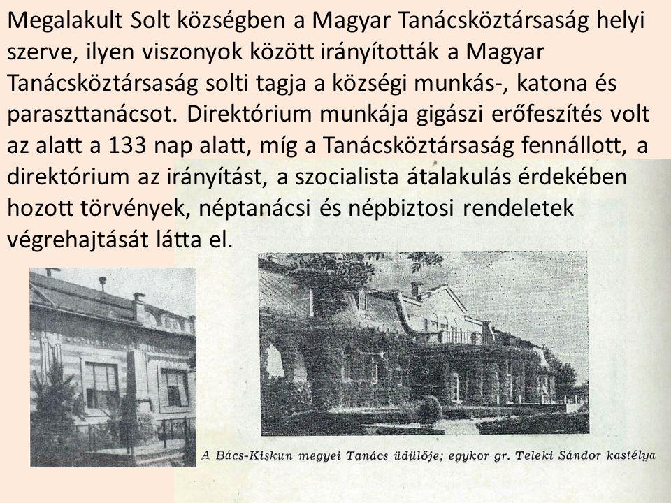 Megalakult Solt községben a Magyar Tanácsköztársaság helyi szerve, ilyen viszonyok között irányították a Magyar Tanácsköztársaság solti tagja a község