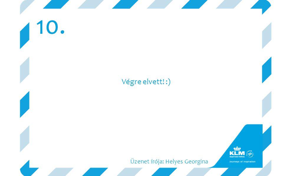 Végre elvett! :) 10. Üzenet írója: Helyes Georgina