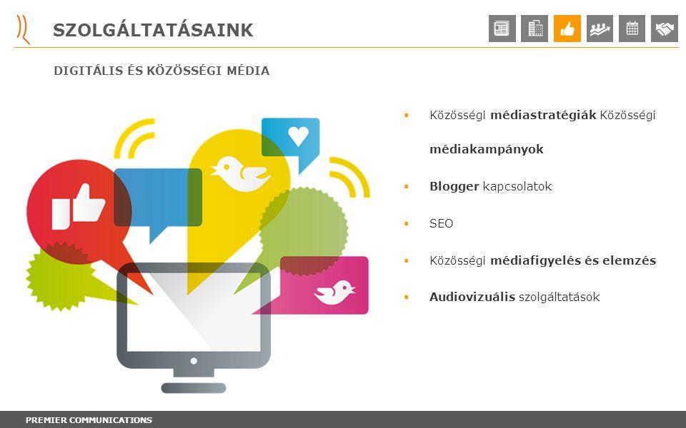 PREMIER COMMUNICATIONS SZOLGÁLTATÁSAINK  Közösségi médiastratégiák Közösségi médiakampányok  Blogger kapcsolatok  SEO  Közösségi médiafigyelés és