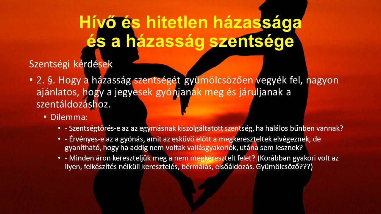 Hívő és hitetlen házassága és a házasság szentsége Szentségi kérdések 2. §. Hogy a házasság szentségét gyümölcsözően vegyék fel, nagyon ajánlatos, hog