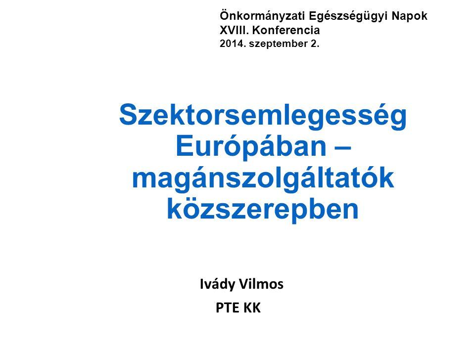 Szektorsemlegesség Európában – magánszolgáltatók közszerepben Ivády Vilmos PTE KK Önkormányzati Egészségügyi Napok XVIII. Konferencia 2014. szeptember