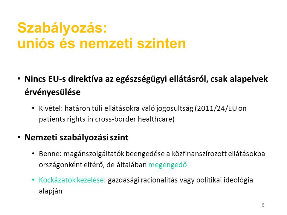 Szabályozás: uniós és nemzeti szinten Nincs EU-s direktíva az egészségügyi ellátásról, csak alapelvek érvényesülése Kivétel: határon túli ellátásokra