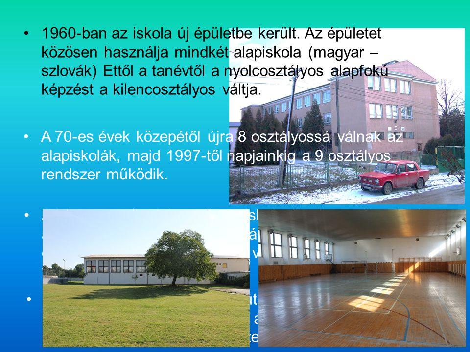 1960-ban az iskola új épületbe került. Az épületet közösen használja mindkét alapiskola (magyar – szlovák) Ettől a tanévtől a nyolcosztályos alapfokú