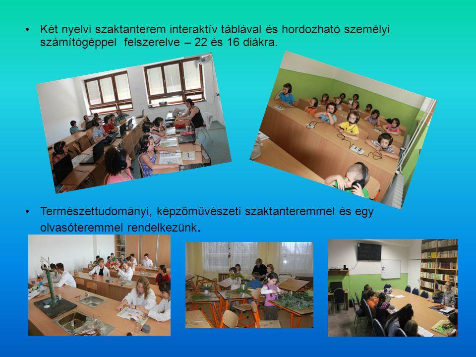 Két nyelvi szaktanterem interaktív táblával és hordozható személyi számítógéppel felszerelve – 22 és 16 diákra. Természettudományi, képzőművészeti sza