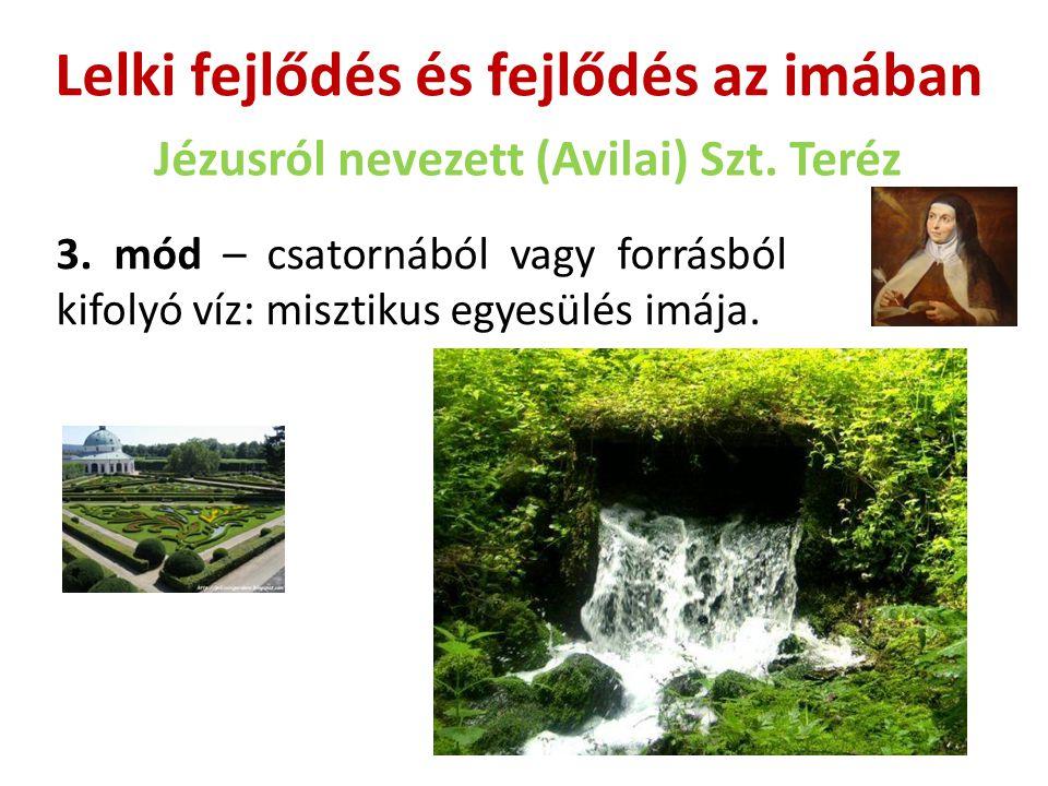 Lelki fejlődés és fejlődés az imában Jézusról nevezett (Avilai) Szt. Teréz 3. mód – csatornából vagy forrásból kifolyó víz: misztikus egyesülés imája.