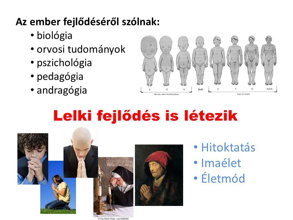 Az ember fejlődéséről szólnak: biológia orvosi tudományok pszichológia pedagógia andragógia Lelki fejlődés is létezik Hitoktatás Imaélet Életmód