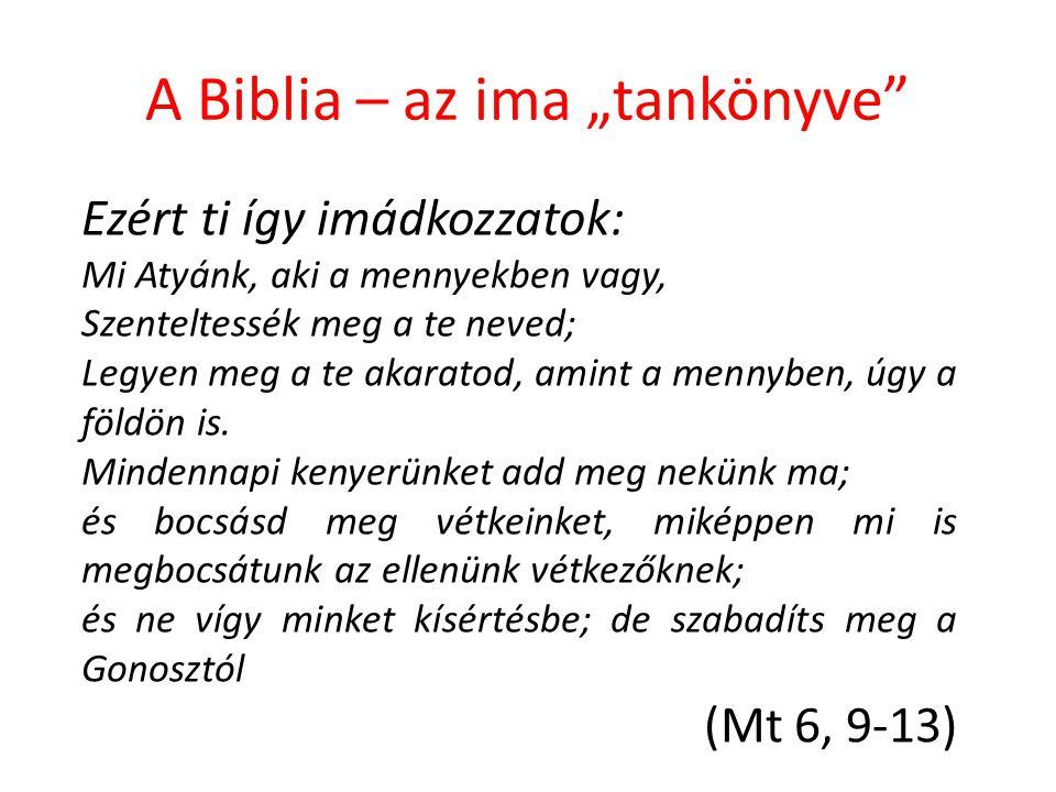 """A Biblia – az ima """"tankönyve"""" Ezért ti így imádkozzatok: Mi Atyánk, aki a mennyekben vagy, Szenteltessék meg a te neved; Legyen meg a te akaratod, ami"""