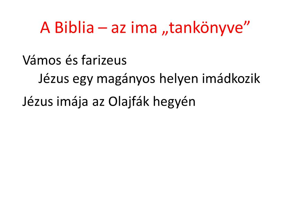 """A Biblia – az ima """"tankönyve"""" Vámos és farizeus Jézus egy magányos helyen imádkozik Jézus imája az Olajfák hegyén"""