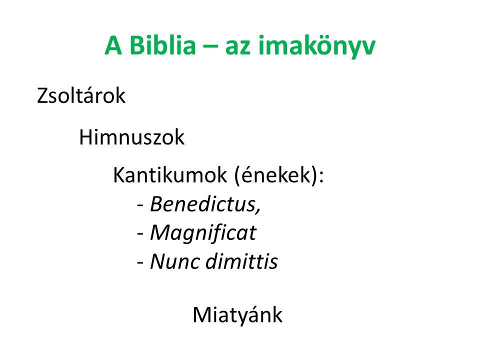 A Biblia – az imakönyv Zsoltárok Himnuszok Kantikumok (énekek): - Benedictus, - Magnificat - Nunc dimittis Miatyánk