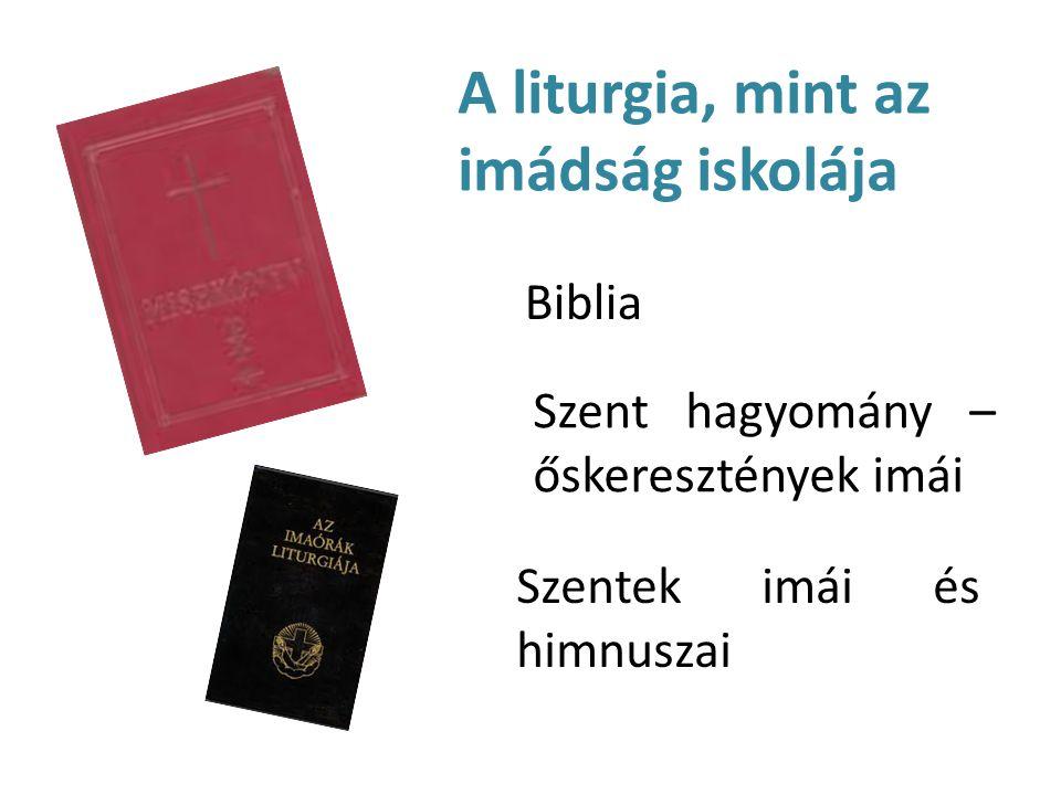 A liturgia, mint az imádság iskolája Biblia Szent hagyomány – őskeresztények imái Szentek imái és himnuszai