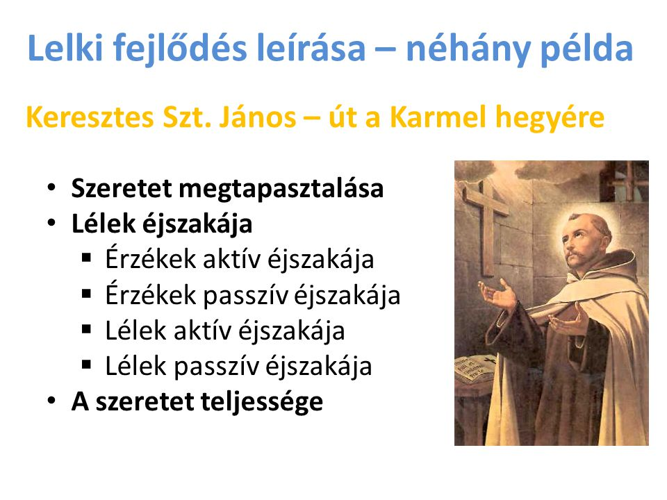 Lelki fejlődés leírása – néhány példa Keresztes Szt. János – út a Karmel hegyére Szeretet megtapasztalása Lélek éjszakája  Érzékek aktív éjszakája 