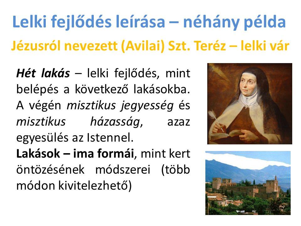 Lelki fejlődés leírása – néhány példa Jézusról nevezett (Avilai) Szt. Teréz – lelki vár Hét lakás – lelki fejlődés, mint belépés a következő lakásokba
