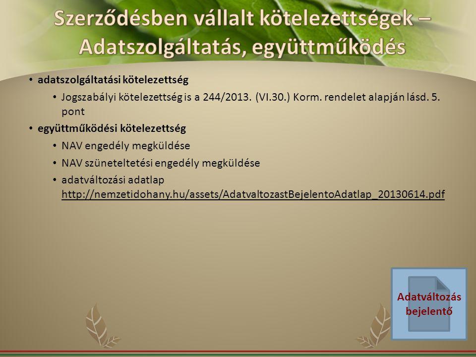 adatszolgáltatási kötelezettség Jogszabályi kötelezettség is a 244/2013. (VI.30.) Korm. rendelet alapján lásd. 5. pont együttműködési kötelezettség NA