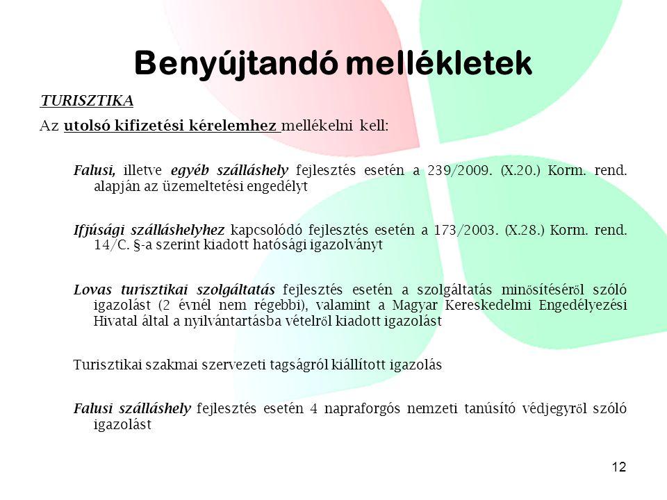 Benyújtandó mellékletek TURISZTIKA Az utolsó kifizetési kérelemhez mellékelni kell: Falusi, illetve egyéb szálláshely fejlesztés esetén a 239/2009.