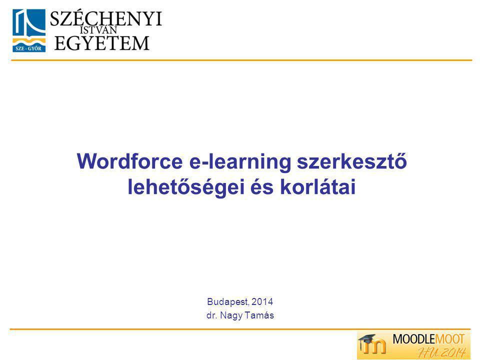 Wordforce e-learning szerkesztő lehetőségei és korlátai Budapest, 2014 dr. Nagy Tamás