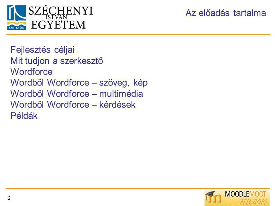 2 Az előadás tartalma Fejlesztés céljai Mit tudjon a szerkesztő Wordforce Wordből Wordforce – szöveg, kép Wordből Wordforce – multimédia Wordből Wordforce – kérdések Példák