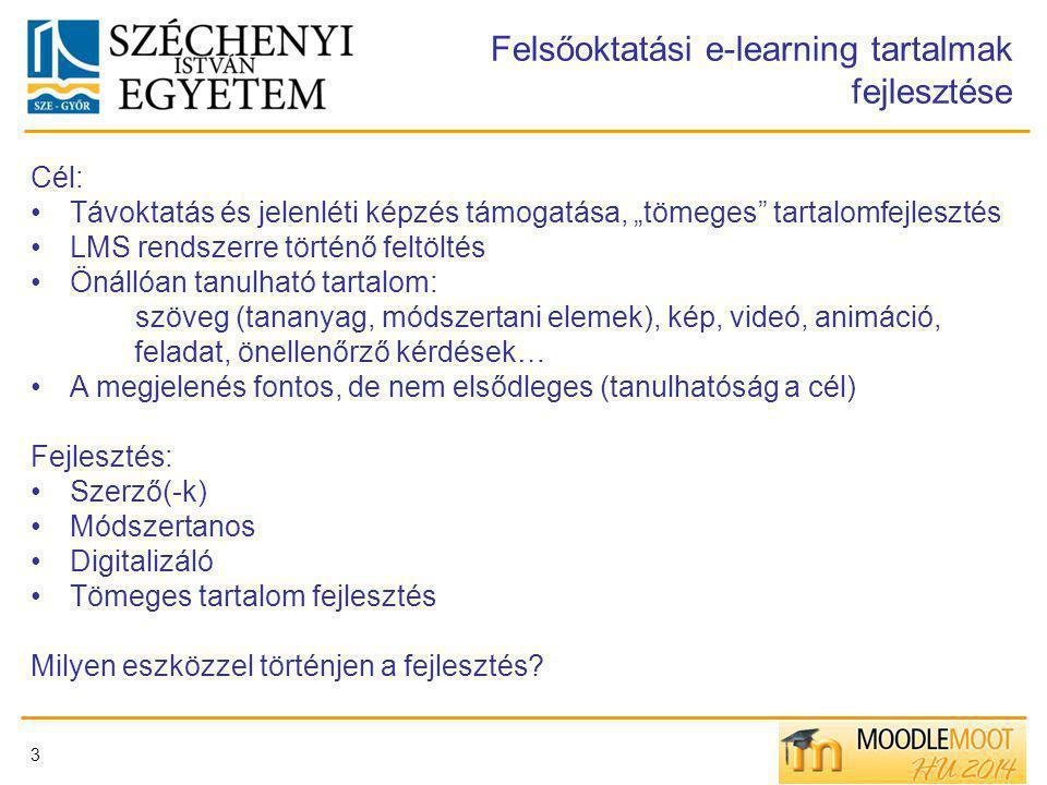 """3 Felsőoktatási e-learning tartalmak fejlesztése Cél: Távoktatás és jelenléti képzés támogatása, """"tömeges tartalomfejlesztés LMS rendszerre történő feltöltés Önállóan tanulható tartalom: szöveg (tananyag, módszertani elemek), kép, videó, animáció, feladat, önellenőrző kérdések… A megjelenés fontos, de nem elsődleges (tanulhatóság a cél) Fejlesztés: Szerző(-k) Módszertanos Digitalizáló Tömeges tartalom fejlesztés Milyen eszközzel történjen a fejlesztés?"""