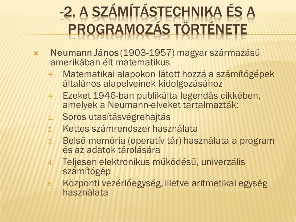  Neumann János (1903-1957) magyar származású amerikában élt matematikus  Matematikai alapokon látott hozzá a számítógépek általános alapelveinek kidolgozásához  Ezeket 1946-ban publikálta legendás cikkében, amelyek a Neumann-elveket tartalmazták: 1.