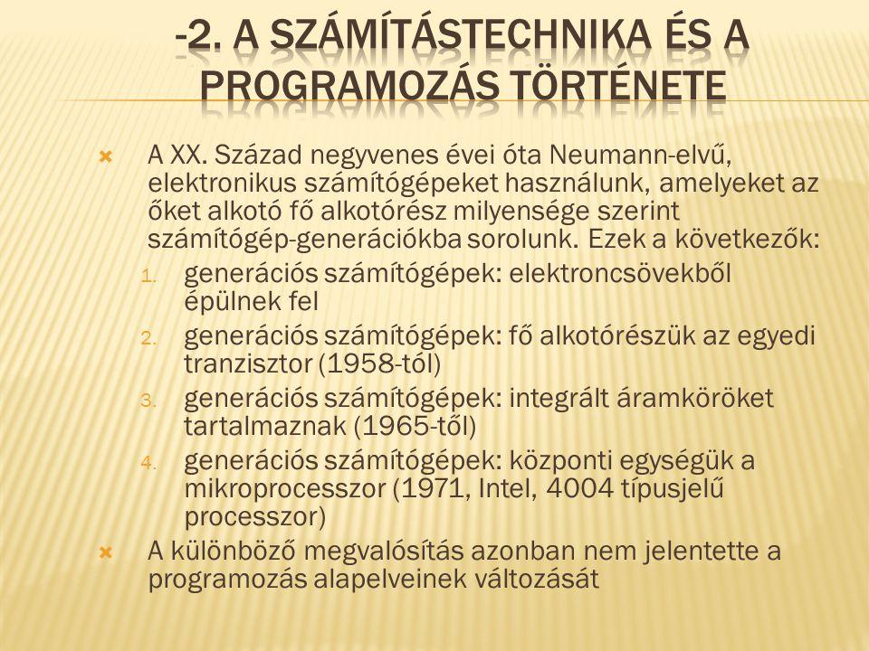  A XX. Század negyvenes évei óta Neumann-elvű, elektronikus számítógépeket használunk, amelyeket az őket alkotó fő alkotórész milyensége szerint szám