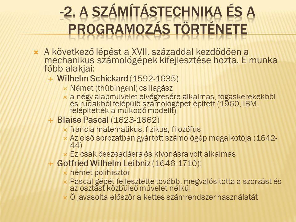  A következő lépést a XVII. századdal kezdődően a mechanikus számológépek kifejlesztése hozta. E munka főbb alakjai:  Wilhelm Schickard (1592-1635)