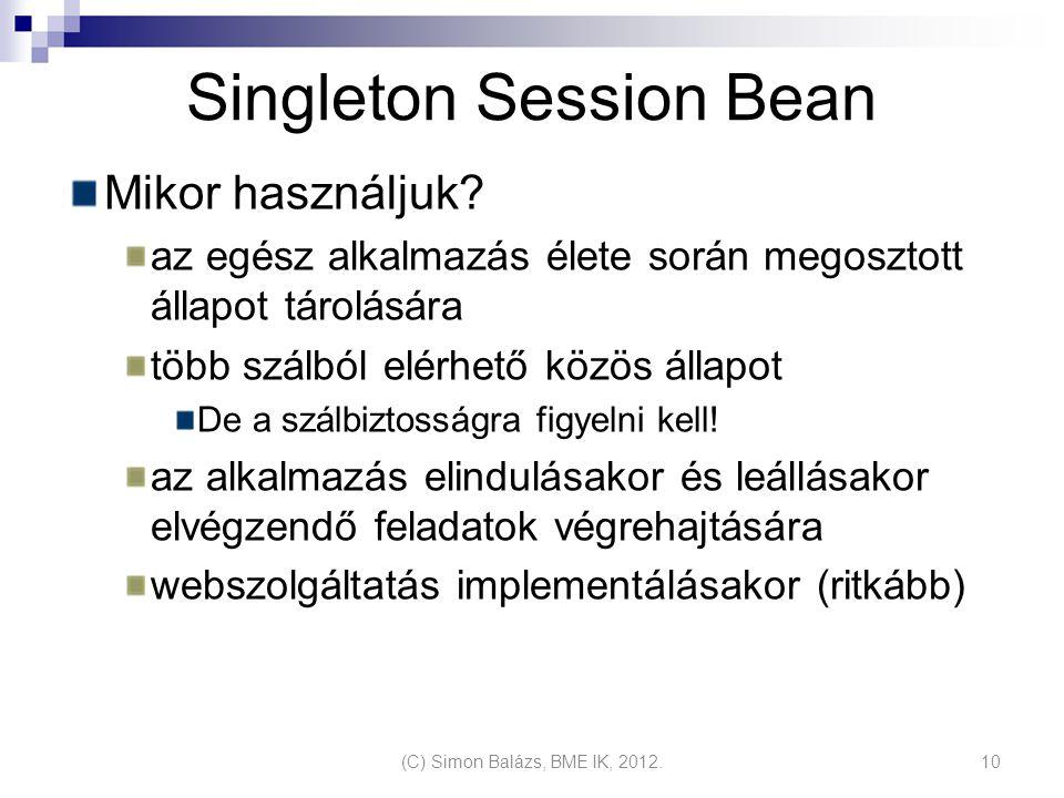 Singleton Session Bean Mikor használjuk? az egész alkalmazás élete során megosztott állapot tárolására több szálból elérhető közös állapot De a szálbi