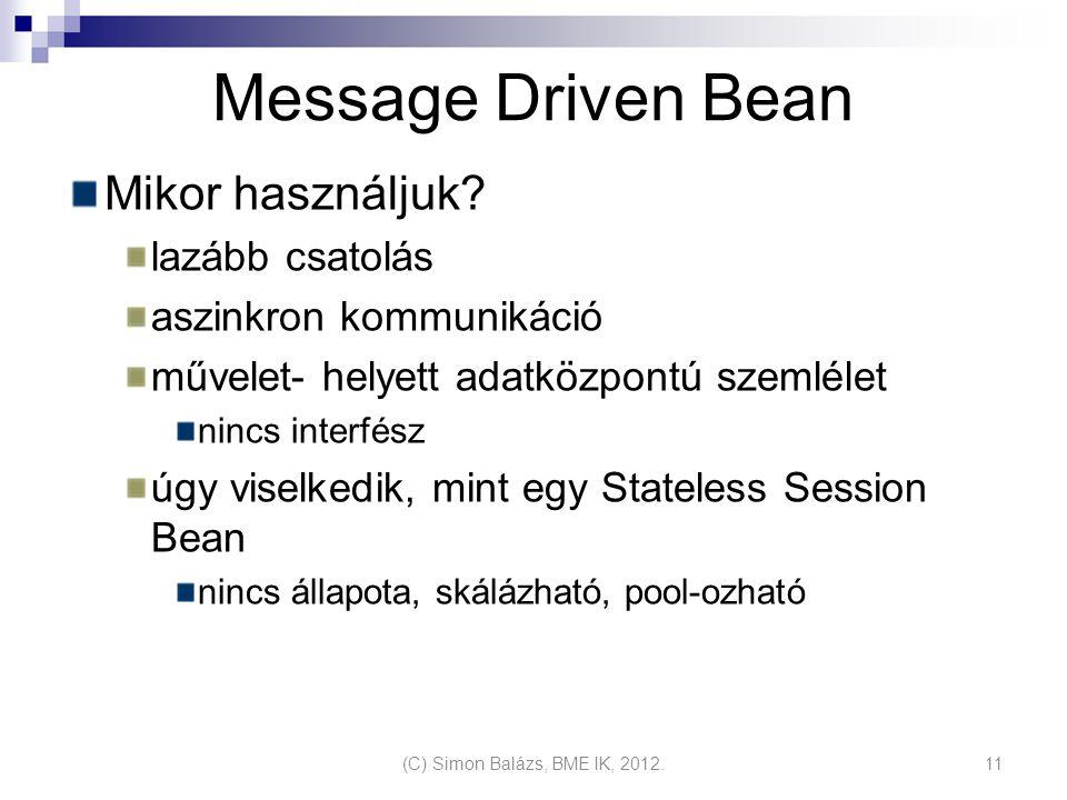 Message Driven Bean Mikor használjuk? lazább csatolás aszinkron kommunikáció művelet- helyett adatközpontú szemlélet nincs interfész úgy viselkedik, m