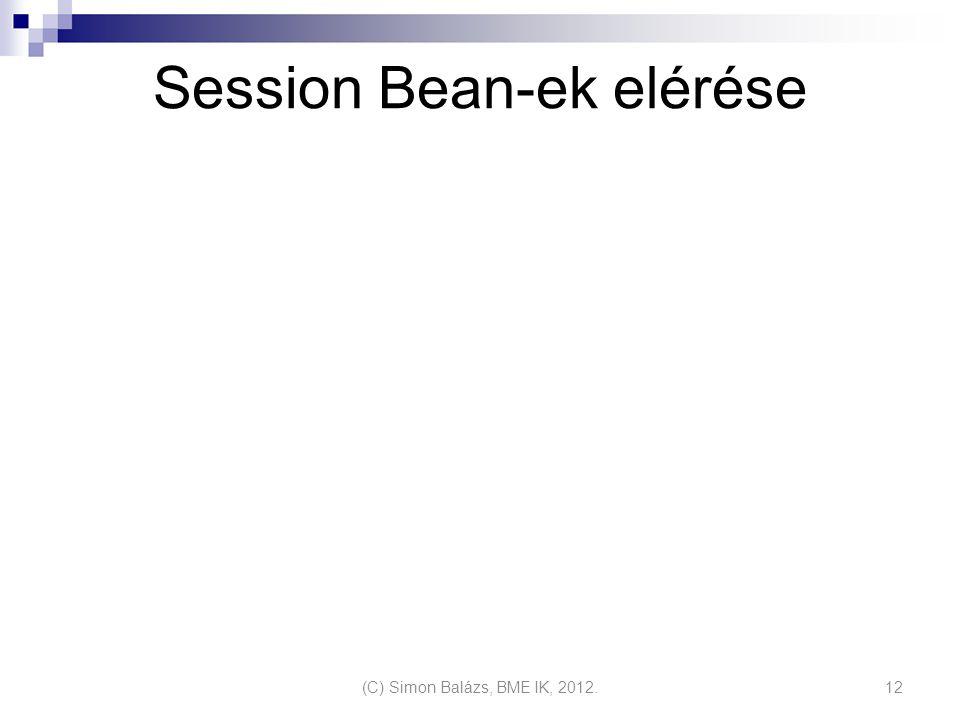 Session Bean-ek elérése (C) Simon Balázs, BME IK, 2012.12