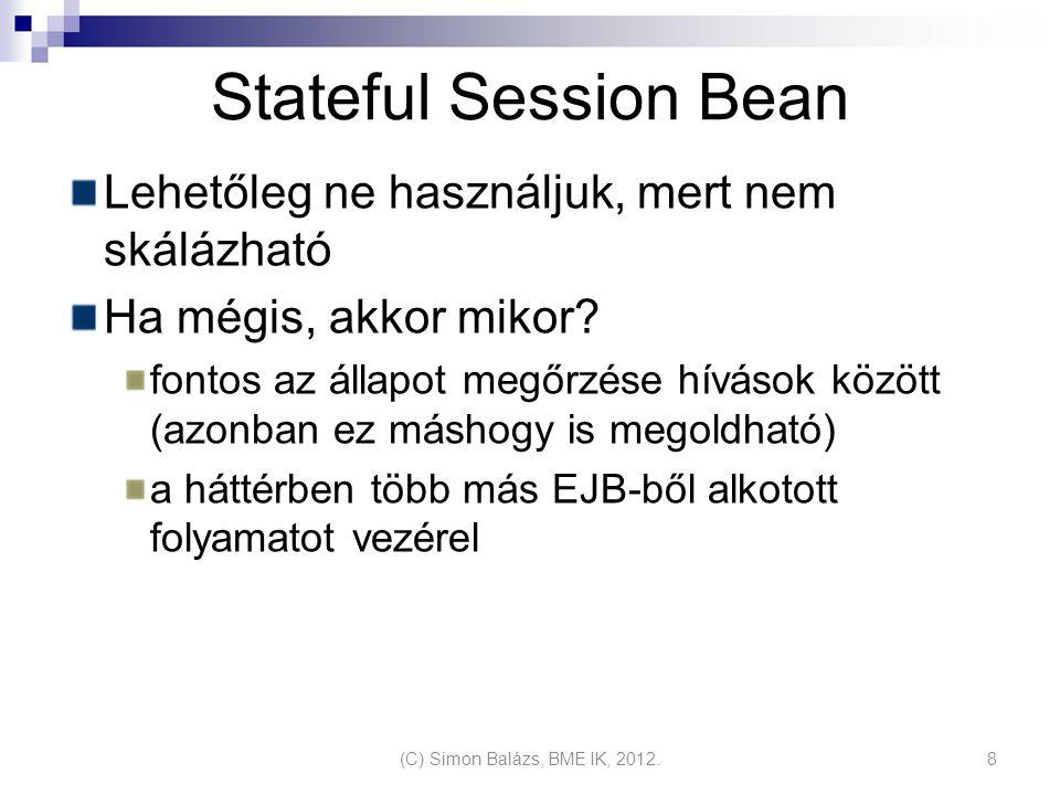 Stateful Session Bean Lehetőleg ne használjuk, mert nem skálázható Ha mégis, akkor mikor? fontos az állapot megőrzése hívások között (azonban ez másho