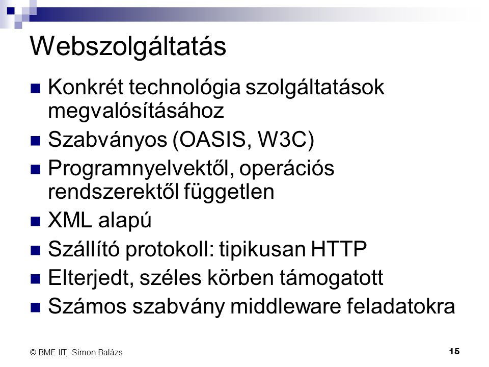 Konkrét technológia szolgáltatások megvalósításához Szabványos (OASIS, W3C) Programnyelvektől, operációs rendszerektől független XML alapú Szállító pr