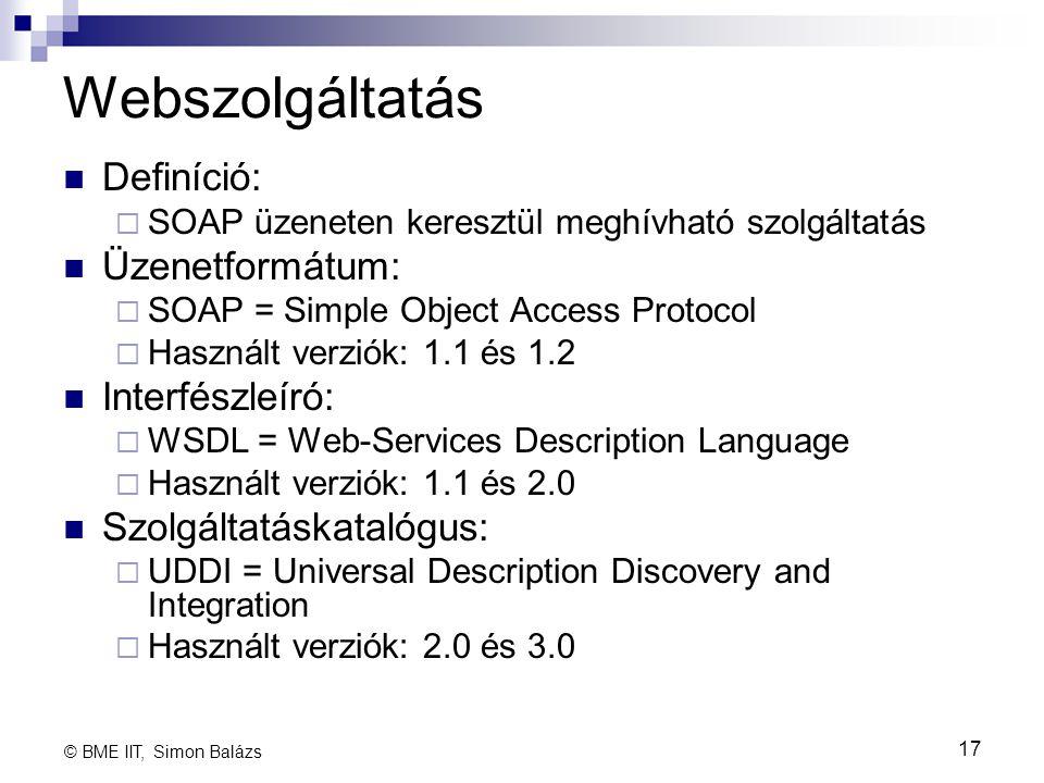 Webszolgáltatás Definíció:  SOAP üzeneten keresztül meghívható szolgáltatás Üzenetformátum:  SOAP = Simple Object Access Protocol  Használt verziók