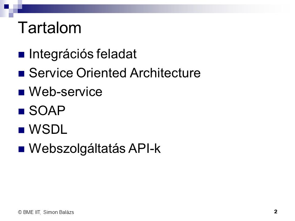 Tartalom Integrációs feladat Service Oriented Architecture Web-service SOAP WSDL Webszolgáltatás API-k 2 © BME IIT, Simon Balázs