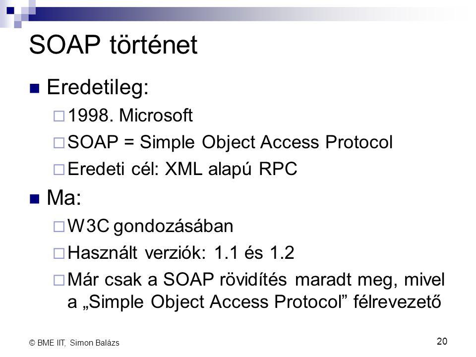SOAP történet Eredetileg:  1998. Microsoft  SOAP = Simple Object Access Protocol  Eredeti cél: XML alapú RPC Ma:  W3C gondozásában  Használt verz