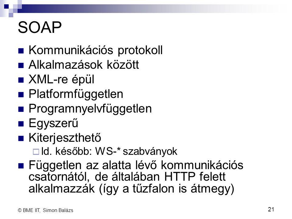 SOAP Kommunikációs protokoll Alkalmazások között XML-re épül Platformfüggetlen Programnyelvfüggetlen Egyszerű Kiterjeszthető  ld. később: WS-* szabvá