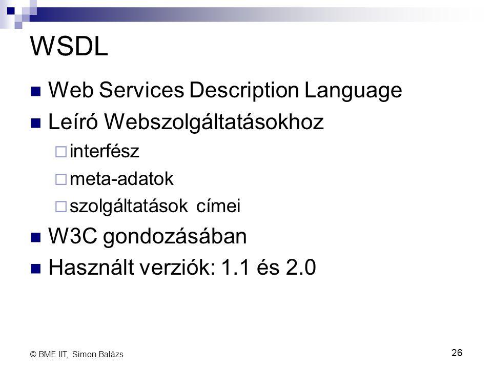 WSDL Web Services Description Language Leíró Webszolgáltatásokhoz  interfész  meta-adatok  szolgáltatások címei W3C gondozásában Használt verziók: