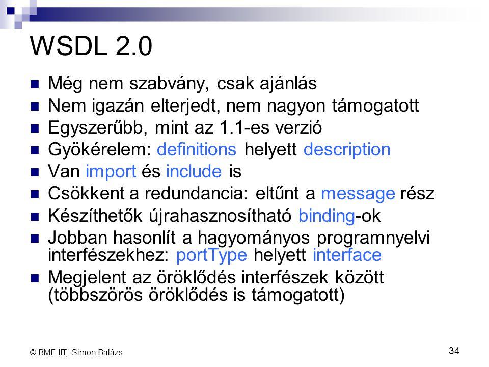 WSDL 2.0 Még nem szabvány, csak ajánlás Nem igazán elterjedt, nem nagyon támogatott Egyszerűbb, mint az 1.1-es verzió Gyökérelem: definitions helyett