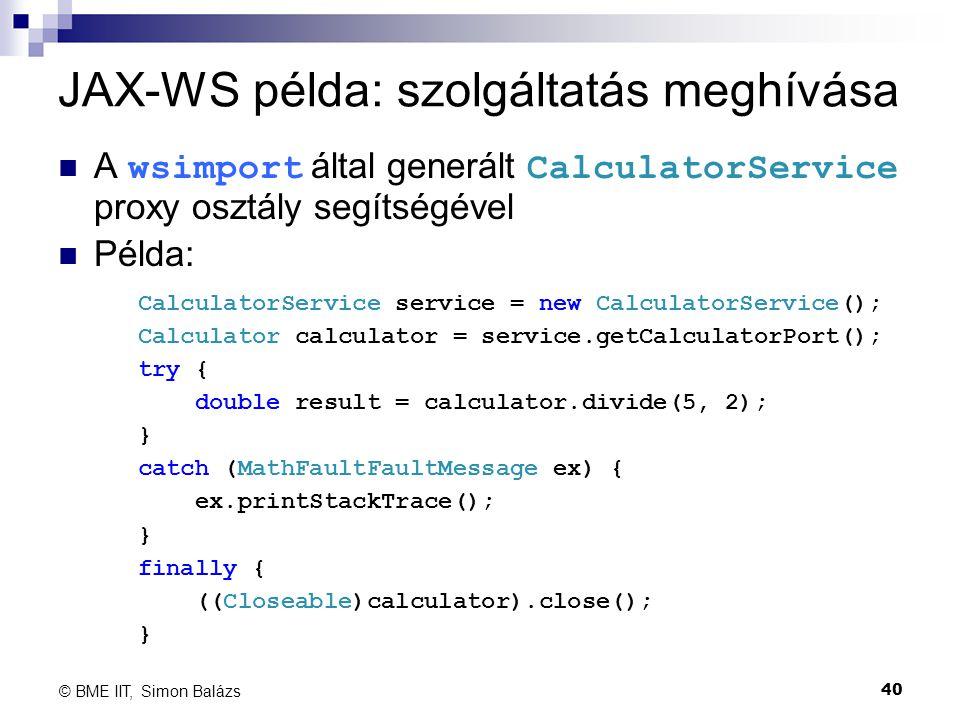 JAX-WS példa: szolgáltatás meghívása A wsimport által generált CalculatorService proxy osztály segítségével Példa: 40 © BME IIT, Simon Balázs Calculat