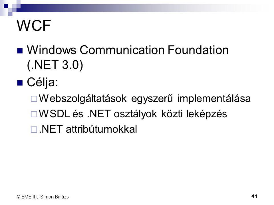 WCF Windows Communication Foundation (.NET 3.0) Célja:  Webszolgáltatások egyszerű implementálása  WSDL és.NET osztályok közti leképzés .NET attrib