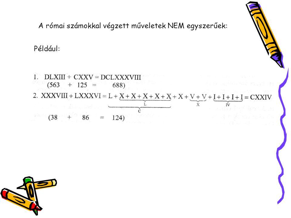 A római számokkal végzett műveletek NEM egyszerűek: Például: