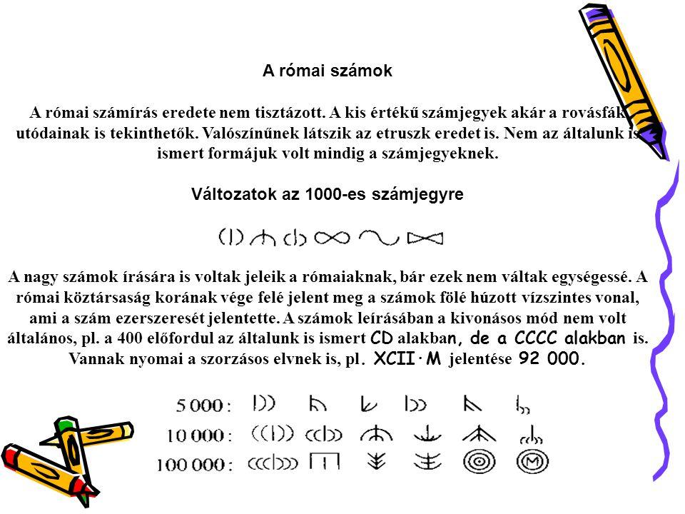 A római számok A római számírás eredete nem tisztázott.